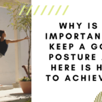 Why Is It Important to Keep a Good Posture and Here is How to Achieve It