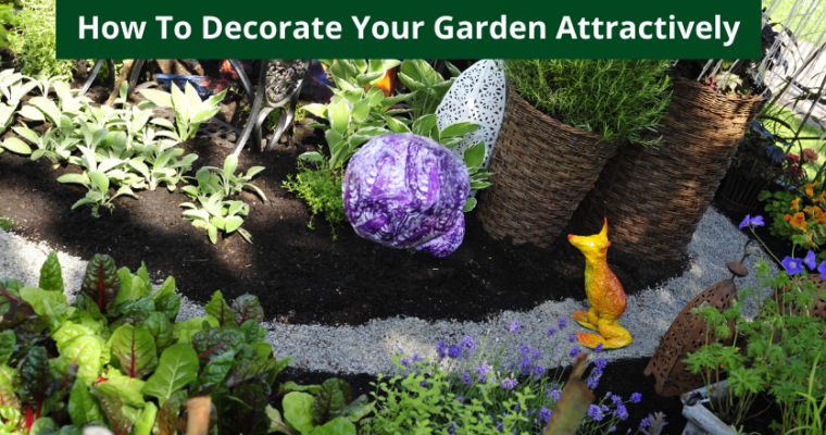 How To Decorate Your Garden Attractively
